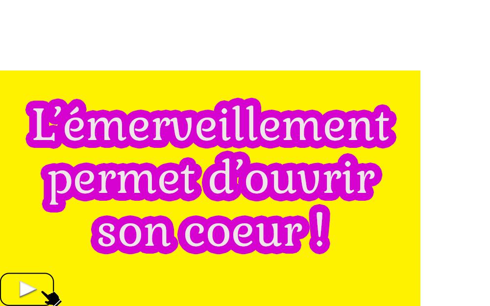 CULTIVER L'EMERVEILLEMENT